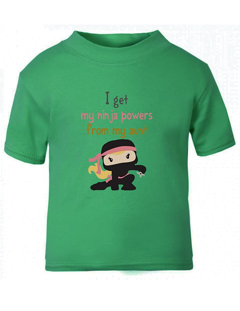 I Get My Ninja Powers From My Aunt Baby Toddler Kid T-shirt Tee - 6mo Thru 7t TTLAU0680