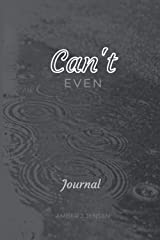 Can't Even: Journal Paperback