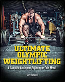 6cff1131ef02 Amazon.com  Ultimate Olympic Weightlifting  A Complete Guide to Barbell  Lifts—from Beginner to Gold Medal (9781612434452)  Dave Randolph  Books