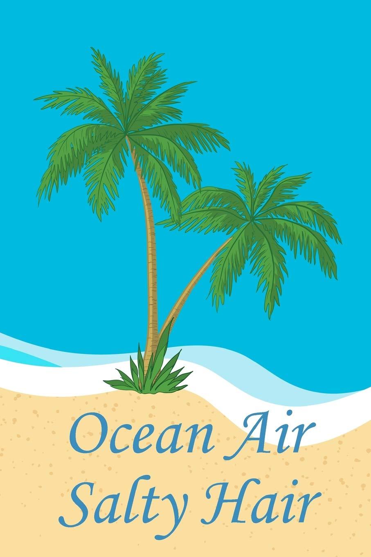 Ocean Air Salty Hair: Beach Lover\'s Journal with Beach ...
