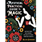 A Mystical Practical Guide to Magic: Instructions for Seekers, Witches & Other Spiritual Misfits