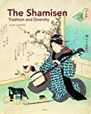 The Shamisen : Tradition and Diversity, Johnson, Henry, 9004181377