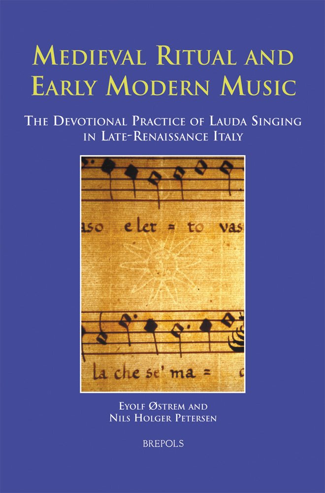 Medieval Ritual and Early Modern Music: The Devotional Practice of Lauda Singing in Late-Renaissance Italy (RITUS ET ARTES) ebook