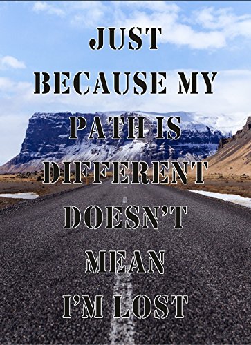 Just Because My Path Is Different Doesnt Mean Im Lost