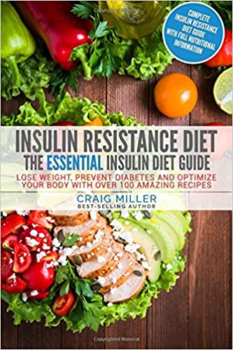 Insulin Resistance Diet The Essential Insulin Diet Guide Lose