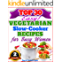"Top 30 Easy Vegetarian Slow Cooker Recipes For Busy Women: The Amazing Vegetarian Recipes For Healthy Eating ""The Delicious Way!"" (Easy Vegetarian Slow Cooker Recipes Cookbook For B 2)"
