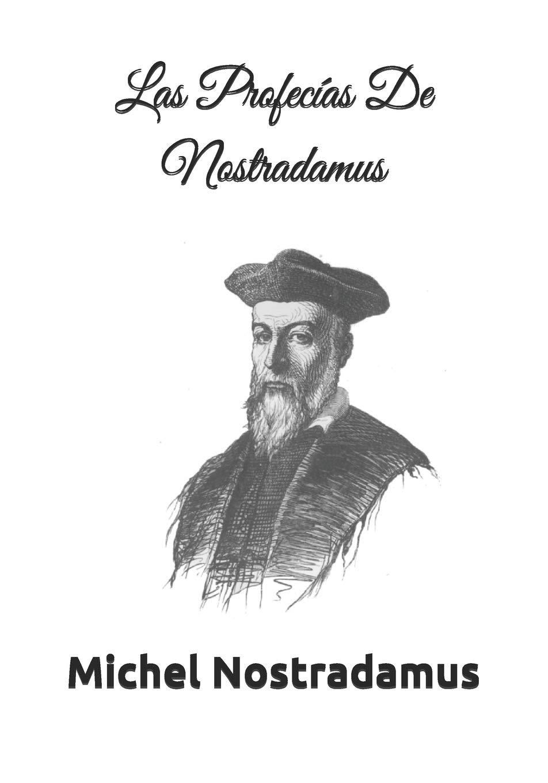 Las Profecías De Nostradamus Incluye Las Centurias De Nostradamus Michel De Notre Dame Spanish Edition Nostradamus Michel Bello Andrés 9781661493912 Books