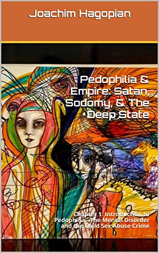 Pedophilia & Empire: Satan, Sodomy, & The Deep State: Chapter 1: Introduction to Pedophilia - The Mental Disorder and the Child Sex Abuse Crime cover