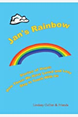 Jan's Rainbow; Stories of Hope; How Those We Have Loved and Lost Stay in Touch: Stories of Hope;How Those We Have Loved and Lost Stay in Touch Kindle Edition