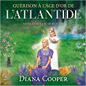 Guérison à l'âge d'or de l'Atlantide : Information et méditation Audiobook by Diana Cooper Narrated by Catherine De Sève