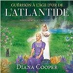 Guérison à l'âge d'or de l'Atlantide : Information et méditation | Diana Cooper