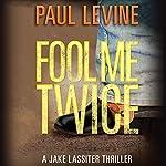 Fool Me Twice: Jake Lassiter Legal Thrillers, Book 6 | Paul Levine