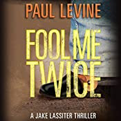 Fool Me Twice: Jake Lassiter Legal Thrillers, Book 6 | Paul Levine