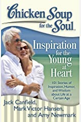 Chicken Soup for the Soul: Inspiration for the Young at Heart: 101 Stories of Inspiration, Humor, and Wisdom about Life at a Certain Age Kindle Edition