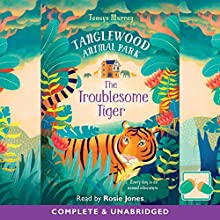 Tanglewood Animal Park: The Troublesome Tiger Audiobook by Tamsyn Murray Narrated by Rosie Jones