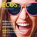 ECOS audio - Hablar del carácter y la personalidad. 2/2015: Spanisch lernen Audio - Über Charakter und Persönlichkeit sprechen Hörbuch von  div. Gesprochen von:  div.