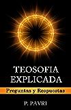 TEOSOFIA EXPLICADA: Preguntas y Respuestas