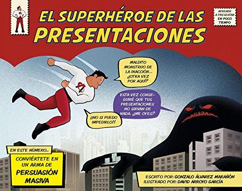 Descargar Libro El Superhéroe De Las Presentaciones: Conviértete En Un Arma De Persuasión Masiva Gonzalo Álvarez Marañón