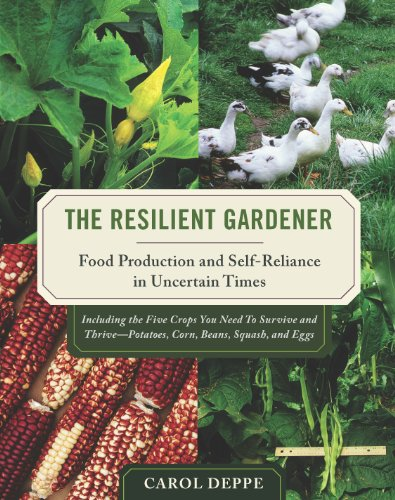 The Resilient Gardener: Food Production and Self-Reliance in Uncertain Times by [Deppe, Carol]