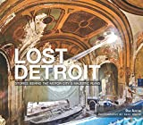 Lost Detroit: Stories Behind the Motor City s Majestic Ruins