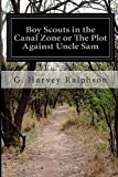 Boy Scouts in the Canal Zone or the Plot Against Uncle Sam, G. Harvey Ralphson, 1500133582