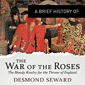 A Brief History of the Wars of the Roses Audiobook