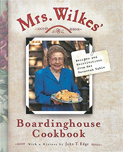 Mrs. Wilkes' Boardinghouse Cookbook: Recipes and Recollections from Her Savannah Table by Sema Wilkes
