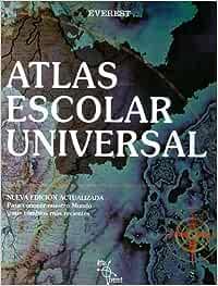 Atlas escolar universal: Nueva edición actualizada para conocer nuestro mundo y sus cambios más recientes. Atlas Everest: Amazon.es: Varios: Libros