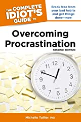 The Complete Idiot's Guide to Overcoming Procrastination, 2nd Edition: Break Free from Your Bad Habits and Get Things Done—Now Kindle Edition