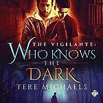 Who Knows the Dark: The Vigilante, Book 2 | Tere Michaels