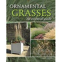 Ornamental Grasses: An Essential Guide