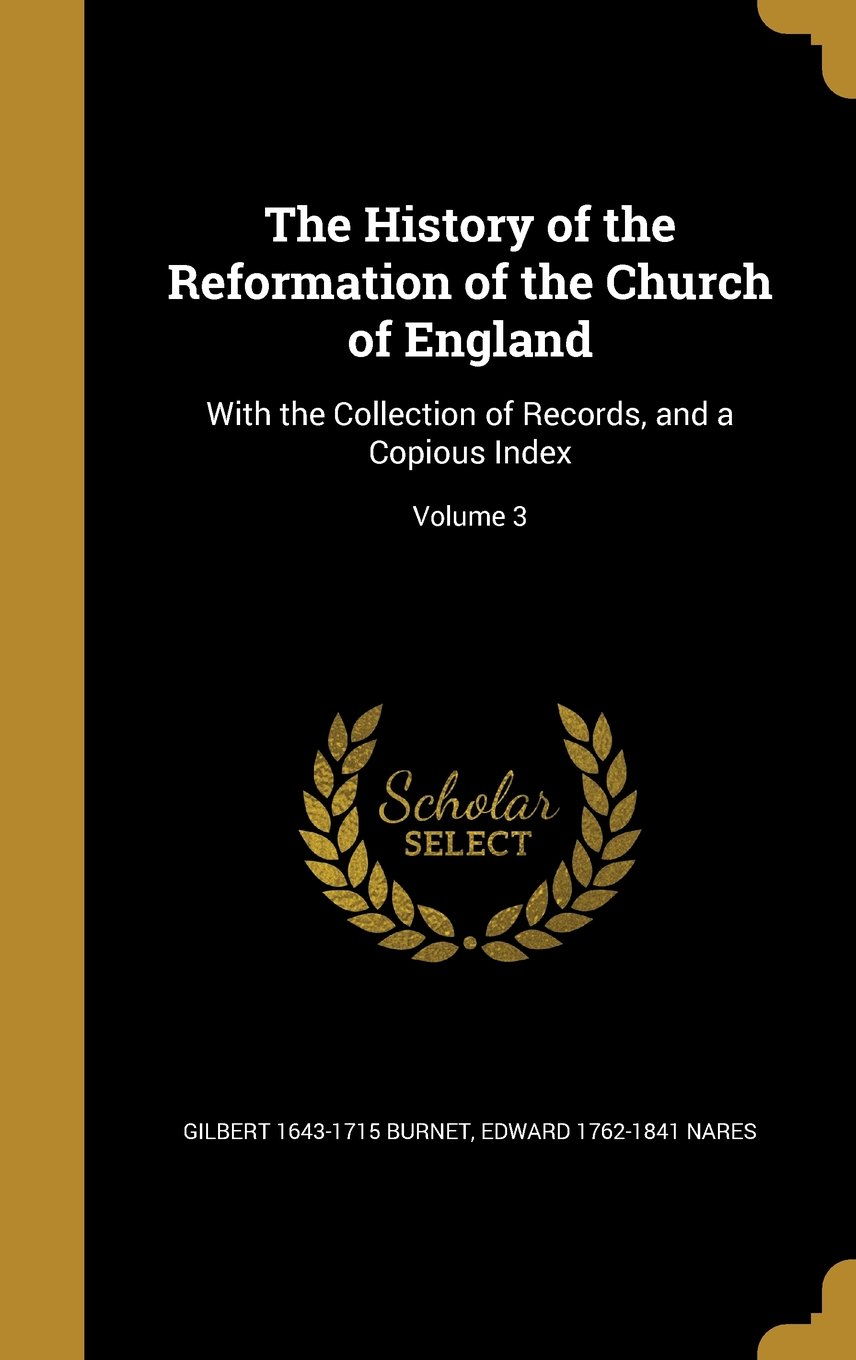 Read Online The History of the Reformation of the Church of England: With the Collection of Records, and a Copious Index; Volume 3 pdf
