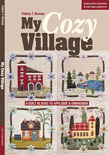 My Cozy Village: 9 Quilt Blocks to Appliqué & Embroider