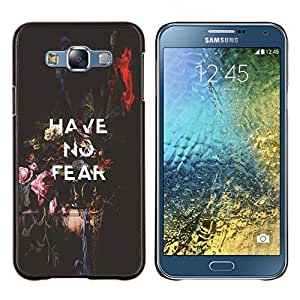 """Be-Star Único Patrón Plástico Duro Fundas Cover Cubre Hard Case Cover Para Samsung Galaxy E7 / SM-E700 ( No tenga ningún miedo inspirador mensaje de texto"""" )"""