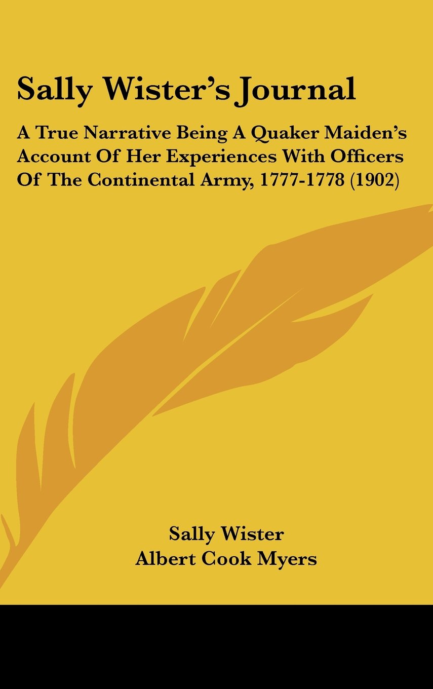 Sally Wister's Journal: A True Narrative Being A Quaker Maiden's Account Of Her Experiences With Officers Of The Continental Army, 1777-1778 (1902) ebook