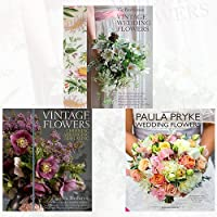 Vintage Wedding Flowers,Vintage Flowers and Paula Pryke Wedding Flowers 3 Books Bundle Collection - Bouquets, button holes, table settings, Choosing, Arranging, Displaying, Exceptional Floral Design for Exceptional Occasions