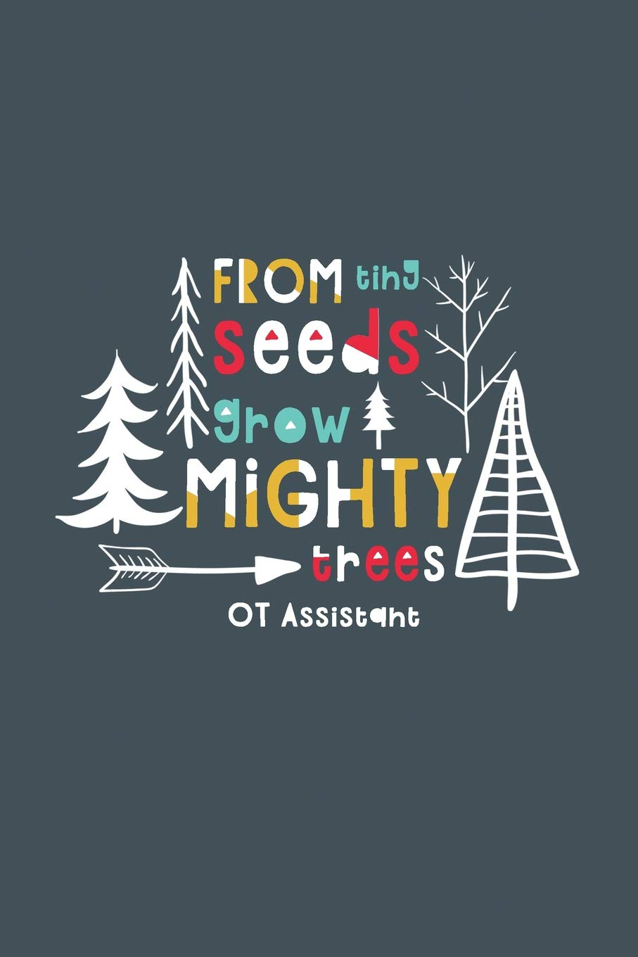 From Tiny Seeds Grow Mighty OT Assistant: A Gift Notebook