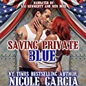 Saving Private Blue: A Soldier to Love, Book 1 Audiobook by Nicole Garcia Narrated by Kai Kennicott, Wen Ross