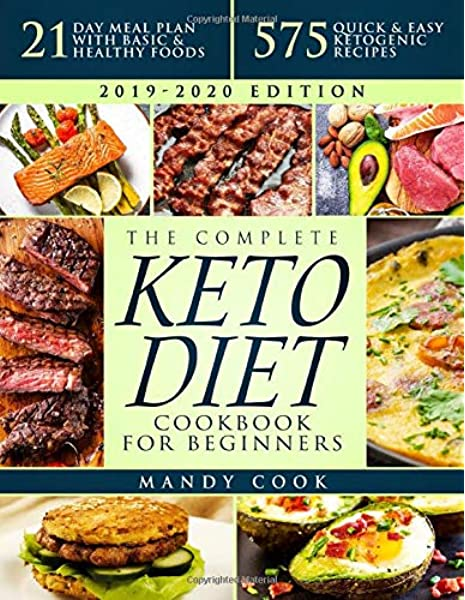 The Complete Keto Diet Cookbook For Beginners 575 Quick Easy Ketogenic Recipes 21 Day Meal Plan With Basic Healthy Foods Ketogenic Diet Books For Beginners Cook Mandy 9781701813274 Amazon Com Books