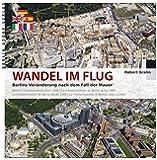 Wandel im Flug: Berlins Veränderung nach dem Fall der Mauer