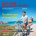 ECOS audio - Tus planes para el tiempo libre. 1/2015: Spanisch lernen Audio - Deine Freizeitpläne Hörbuch von  div. Gesprochen von:  div.