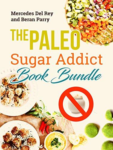 Paleo Diet: The Paleo Sugar Addict Book Bundle: Reverse Diabetes, Sugar Free, Gluten Free, Grain Free, Delicious Paleo Meals and Treats, Anti Inflammatory by Mercedes Del Rey, Beran Parry
