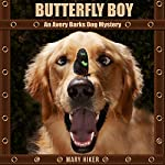 Butterfly Boy: An Avery Barks Dog Mystery: Avery Barks Dog Mysteries, Book 1 | Mary Hiker