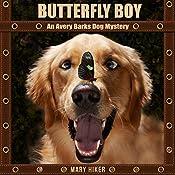 Butterfly Boy: An Avery Barks Dog Mystery: Avery Barks Dog Mysteries, Book 1   Mary Hiker