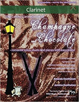 The Catchy Clarinet book of Champagne and Chocolate: romantic solos, duets, and pieces with easy piano.