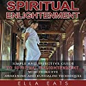 Spiritual Enlightenment: A Simple and Effective Guide to Spiritual Enlightenment with Third Eye Awakening and Kundalini Techniques Audiobook by Ella Eats Narrated by Kathleen Holeman