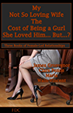 My Not So Loving Wife - The Cost of Being a Gurl - She Loved Him… But…?: Three Books of Female-Led Relationships
