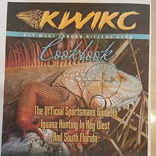 KWIKC Key west Iguana killers club    COOK BOOK: THe official sportsmans guide to small game hunting in key West and South Florida by Charles Meier