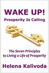 WAKE UP! Prosperity Is Calling - The Seven Principles to Living a Life of Prosperity