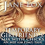 Temporary Girlfriend 3: Mix with Chicks: An M2F (or F2M) Tale | Jane Fox